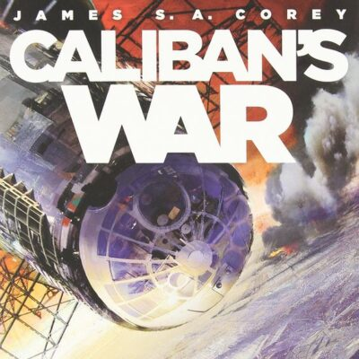 Book Review: Caliban's War (The Expanse, #2) by James S.A. Corey