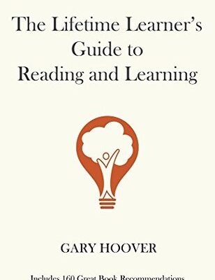 Book Summary: The Lifetime Learner's Guide to Reading and Learning by Gary Hoover